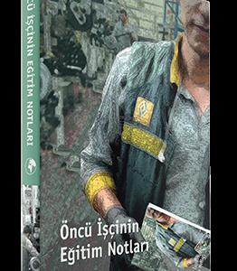 Öncü İşçinin Eğitim Notları - Deniz Adalı, Derya Yarıcı, Galip Ademoğlu, Özgür Mahlas