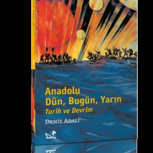 Anadolu Dün Bugün Yarın Tarih ve Devrim - Deniz Adalı