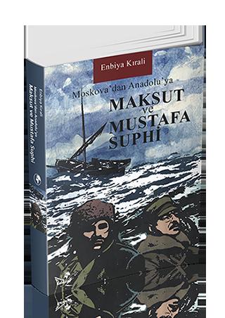 Moskova'dan Anadolu'ya MAKSUT ve MUSTAFA SUPHİ - Enbiya Kırali