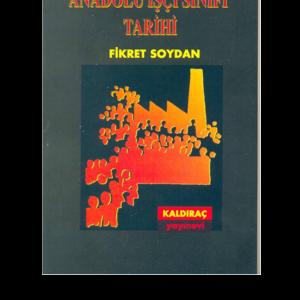 Anadolu İşçi Sınıfı Tarihi - Fikret Soydan